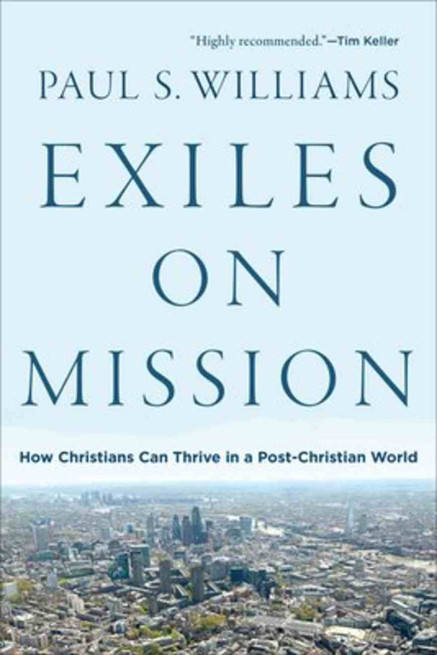 Exiles on Mission: How Christians Can Thrive in a Post-Christian World Paperback