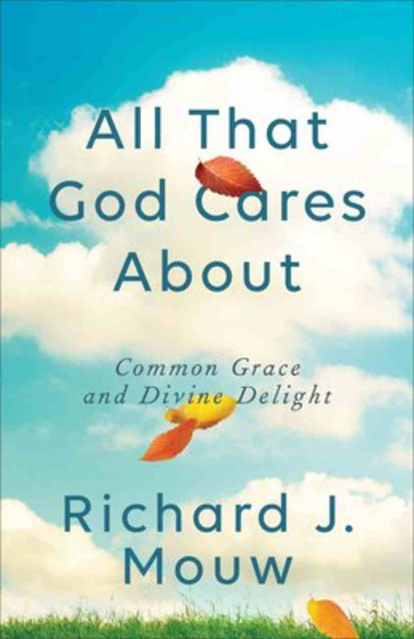 All That God Cares About: Common Grace and Divine Delight Paperback