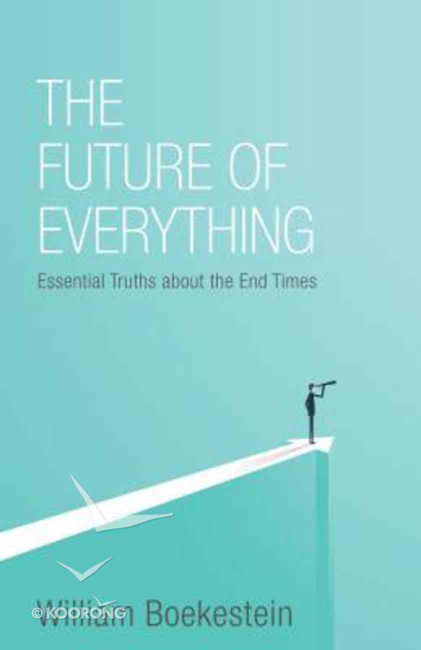 The Future of Everything: Essential Truths About the End Times Paperback
