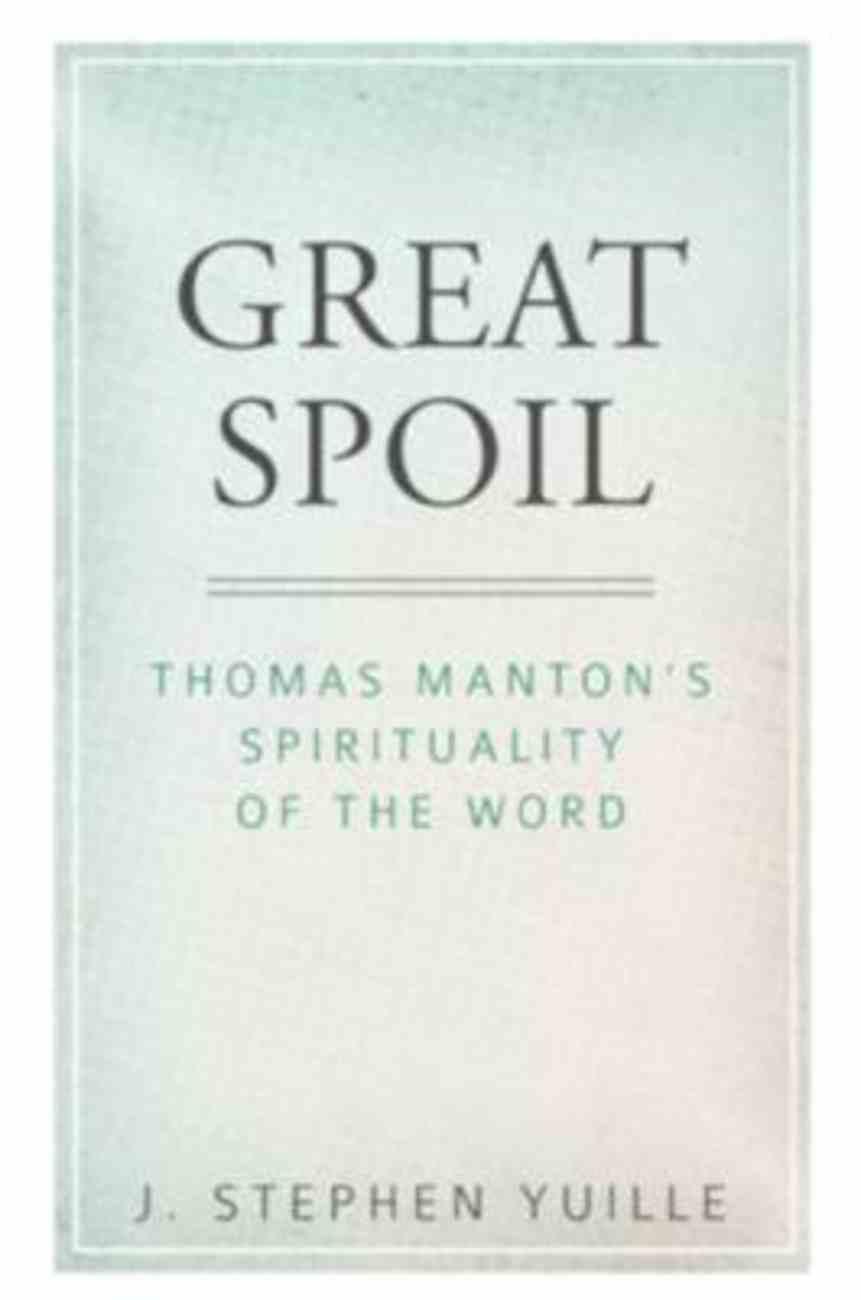 Great Spoil: Thomas Manton's Spirituality of the Word Paperback