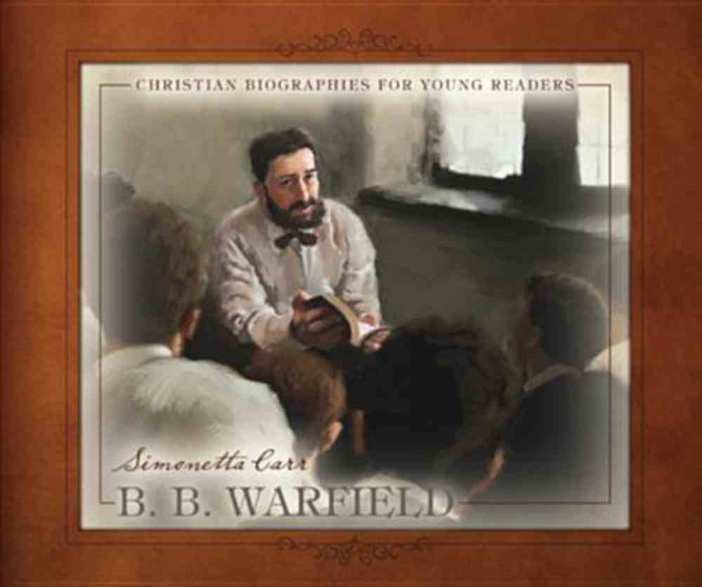 B. B. Warfield (Christian Biographies For Young Readers Series) Hardback