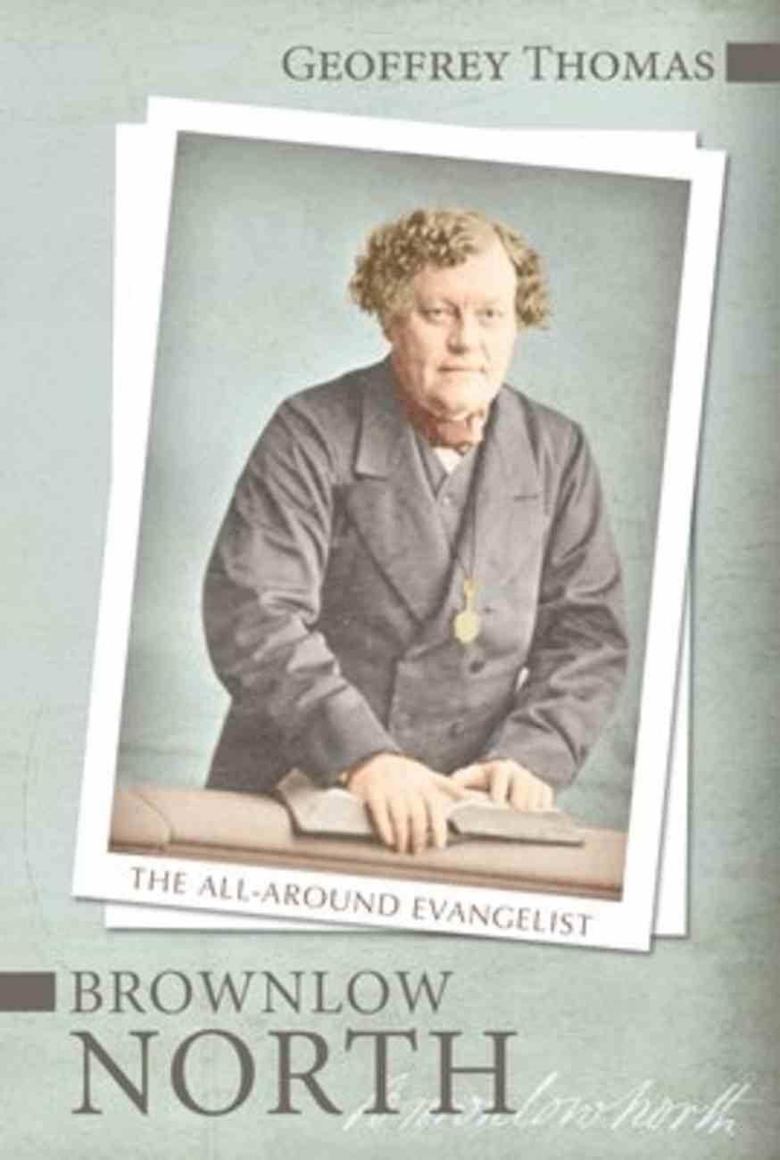 Brownlow North: The All-Around Evangelist Paperback