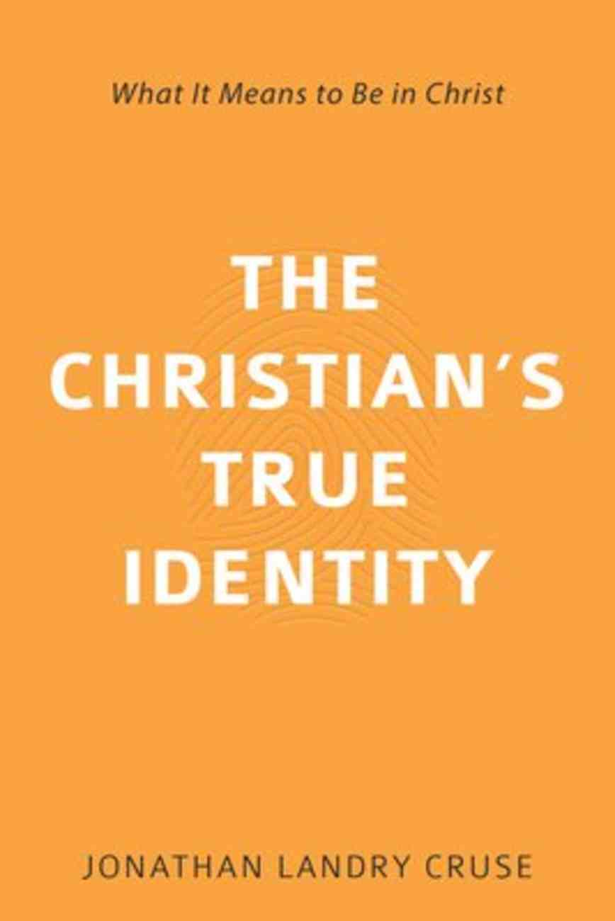 The Christian's True Identity: What It Means to Be in Christ Paperback