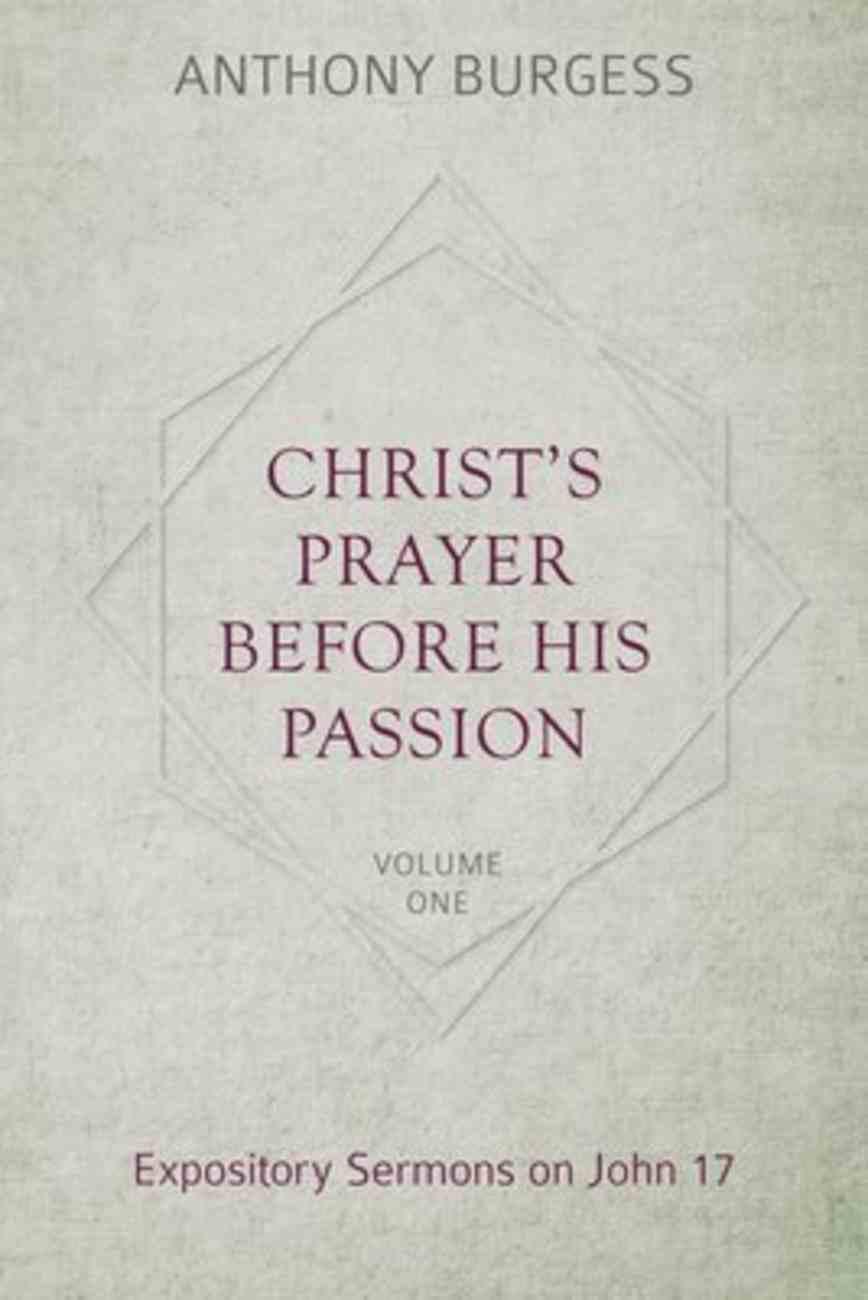 Christ's Prayer Before His Passion: Expository Sermons on John 17 (2 Vol Set) Hardback