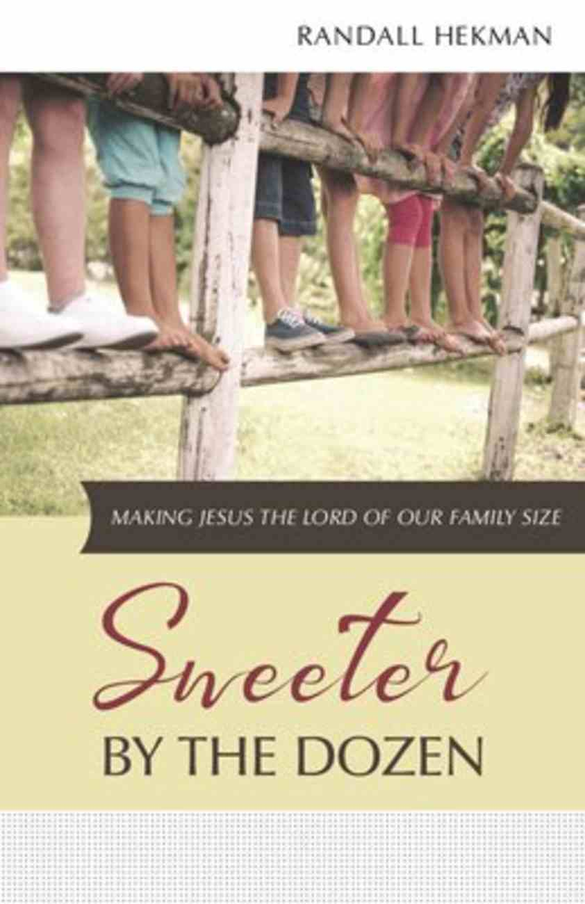 Sweeter By the Dozen: Making Jesus the Lord of Our Family Size Paperback