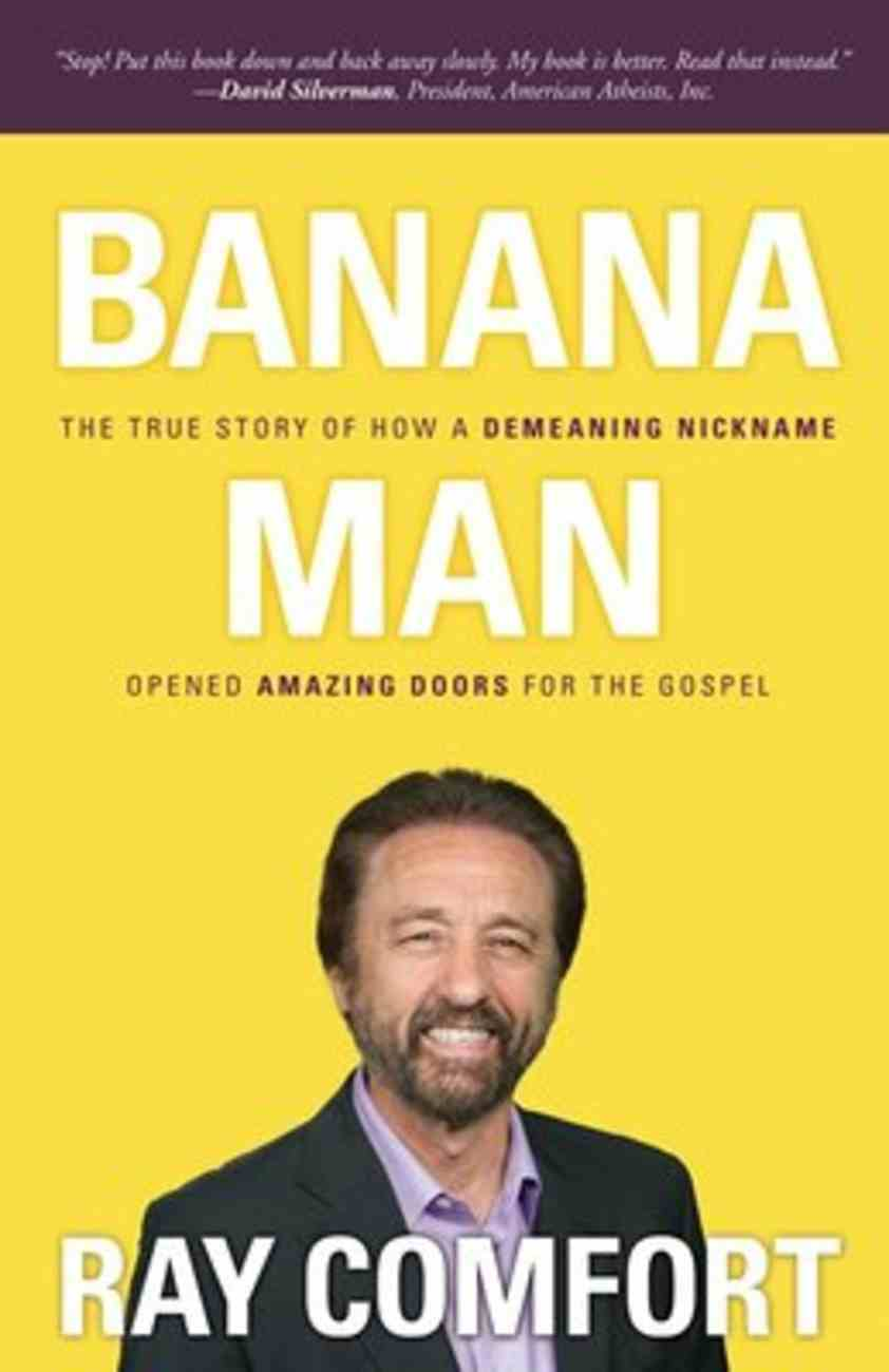 Banana Man: The True Story of How a Demeaning Nickname Opened Amazing Doors For the Gospel Paperback