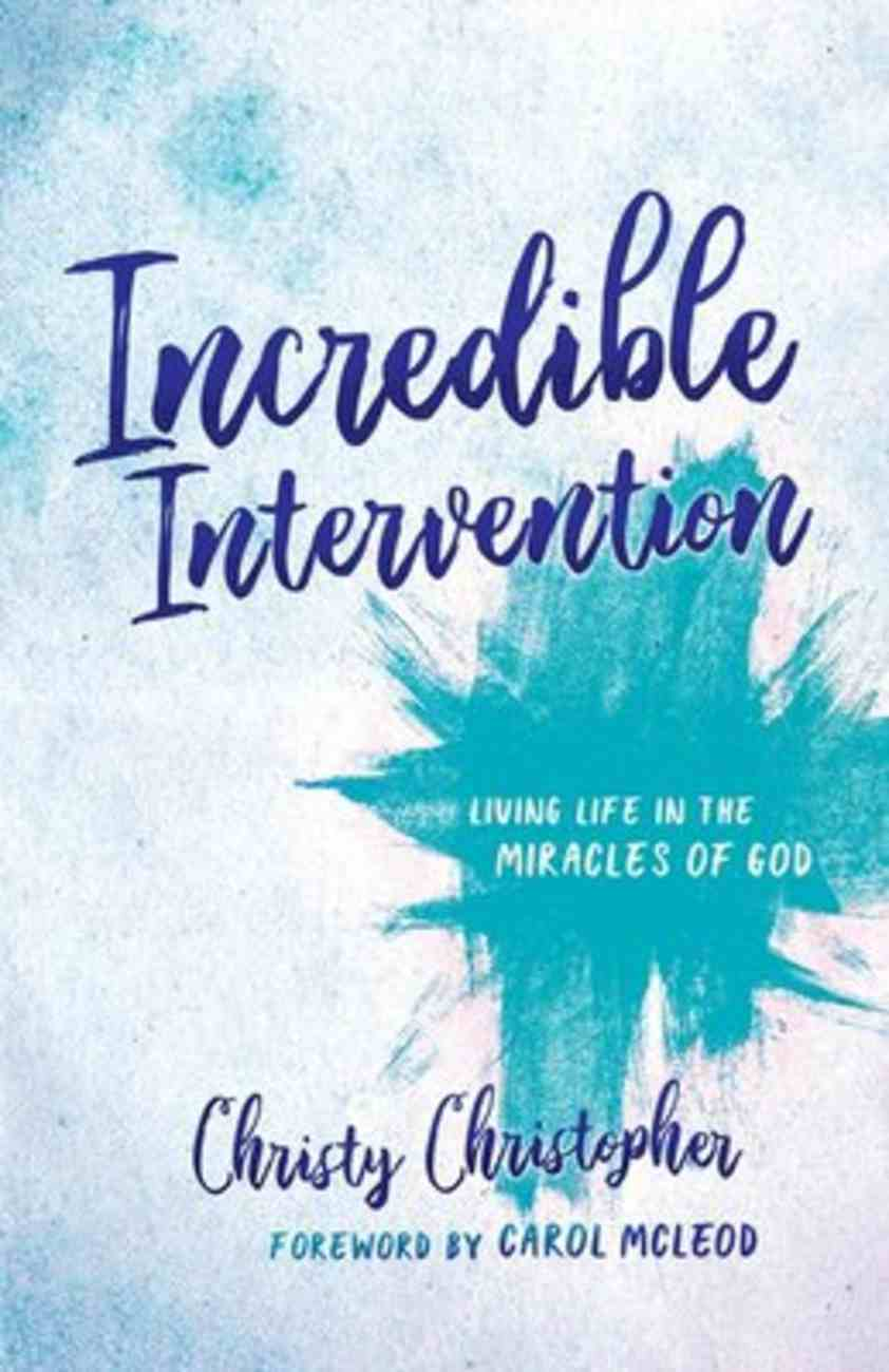 Incredible Intervention: Living Life in the Miracles of God Paperback