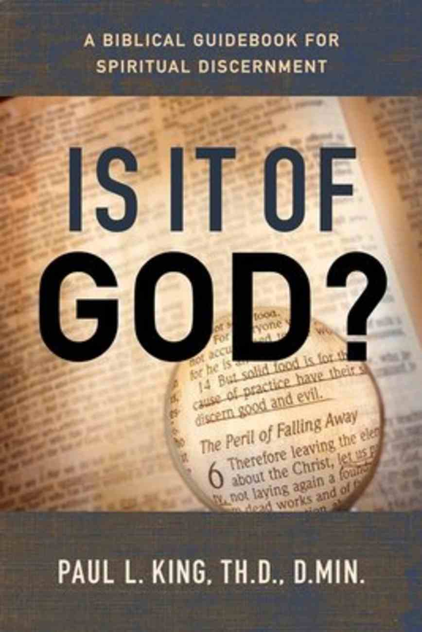 Is It of God?: A Biblical Guidebook For Spiritual Discernment Paperback