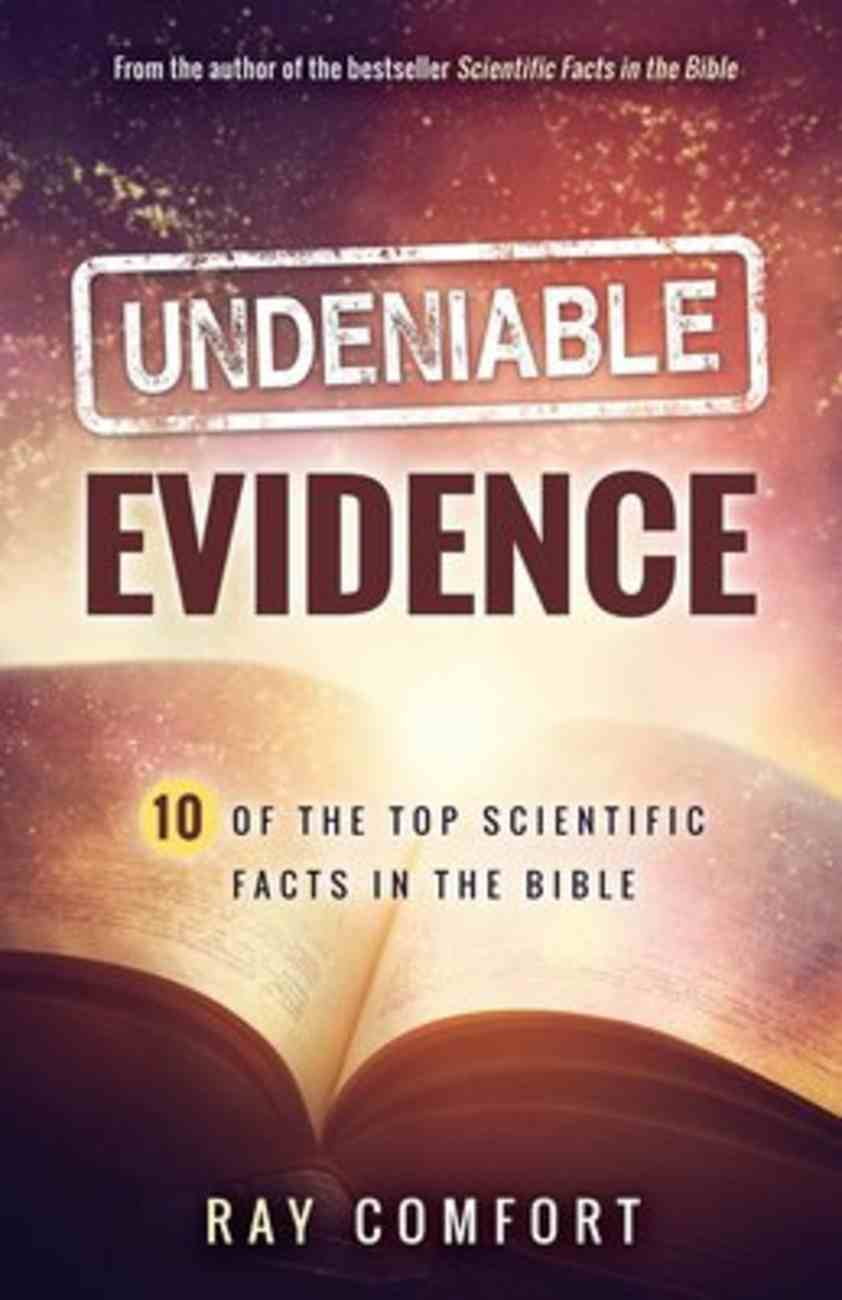 Undeniable Evidence: Ten of the Top Scientific Facts in the Bible Paperback