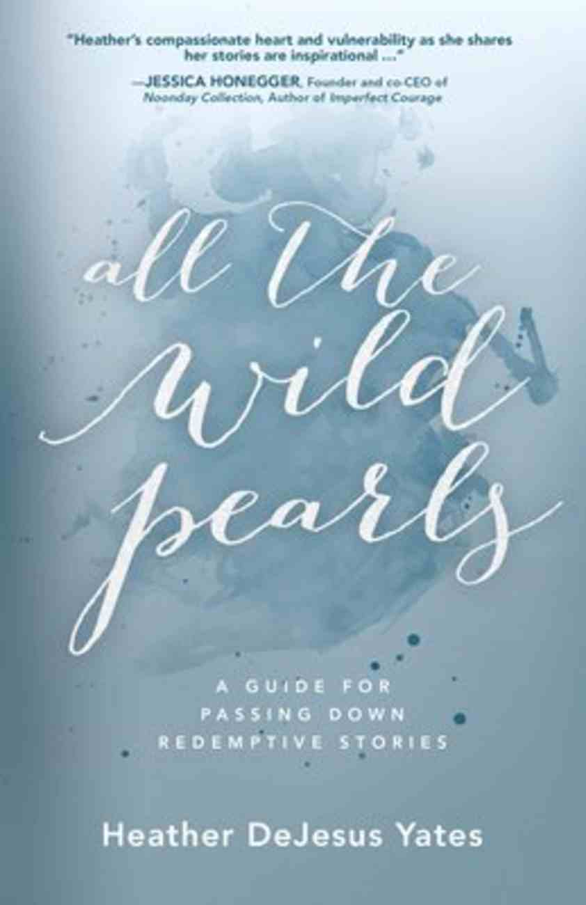 All the Wild Pearls: A Guide For Passing Down Redemptive Stories Paperback
