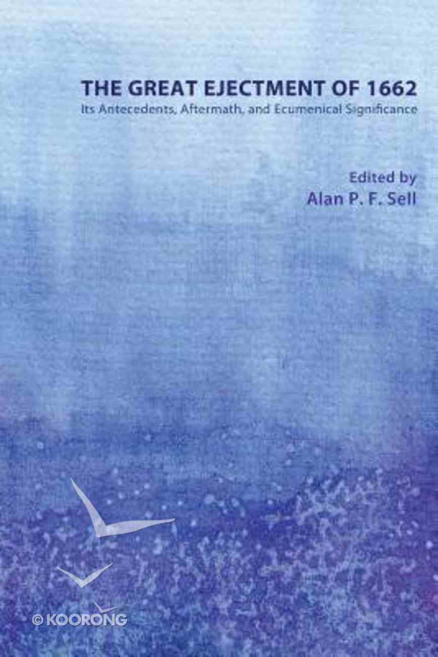 The Great Ejectment of 1662: Its Antecedents, Aftermath, and Ecumenical Significance Paperback