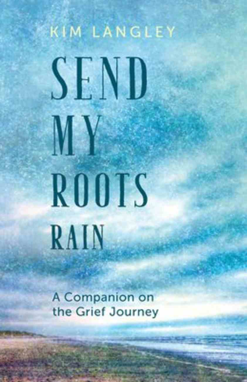 Send My Roots Rain: A Companion on the Grief Journey Paperback