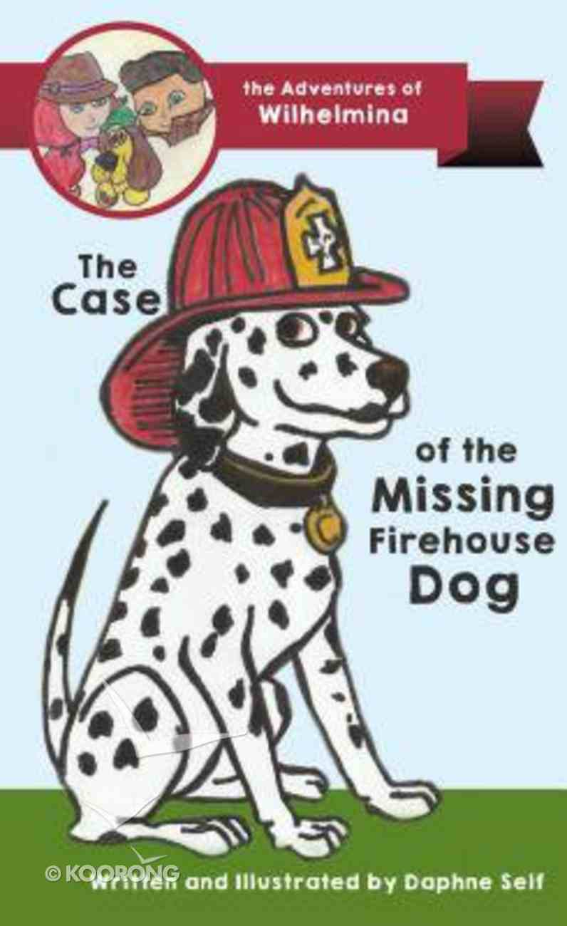 The Case of the Missing Firehouse Dog (#01 in Adventures Of Wilhelmina Series) Paperback