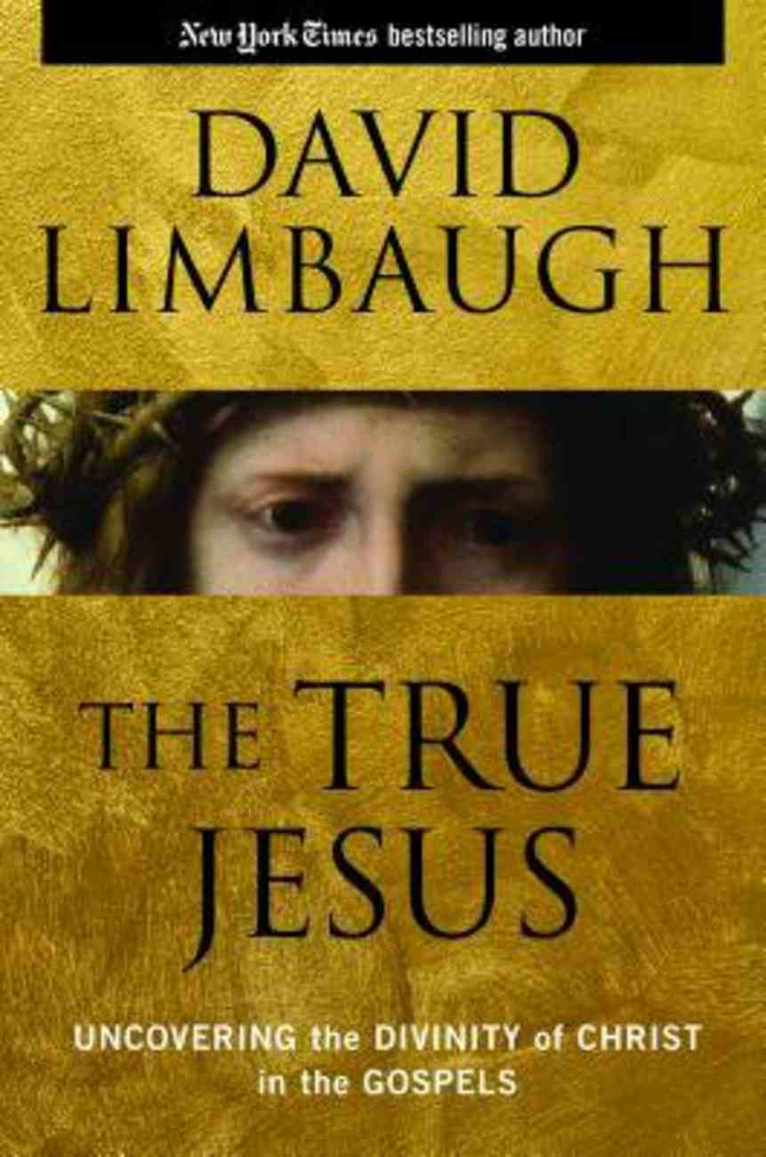 The True Jesus: Uncovering the Divinity of Christ in the Gospels Hardback