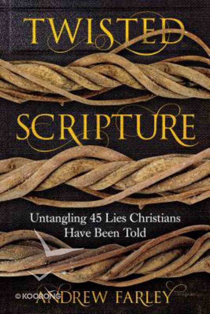 Twisted Scripture: Untangling 45 Lies Christians Have Been Told Paperback