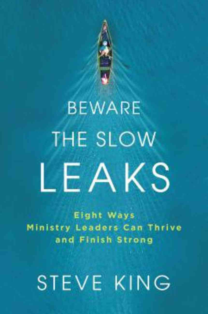 Beware the Slow Leaks: Eight Ways Ministry Leaders Can Thrive and Finish Strong Hardback