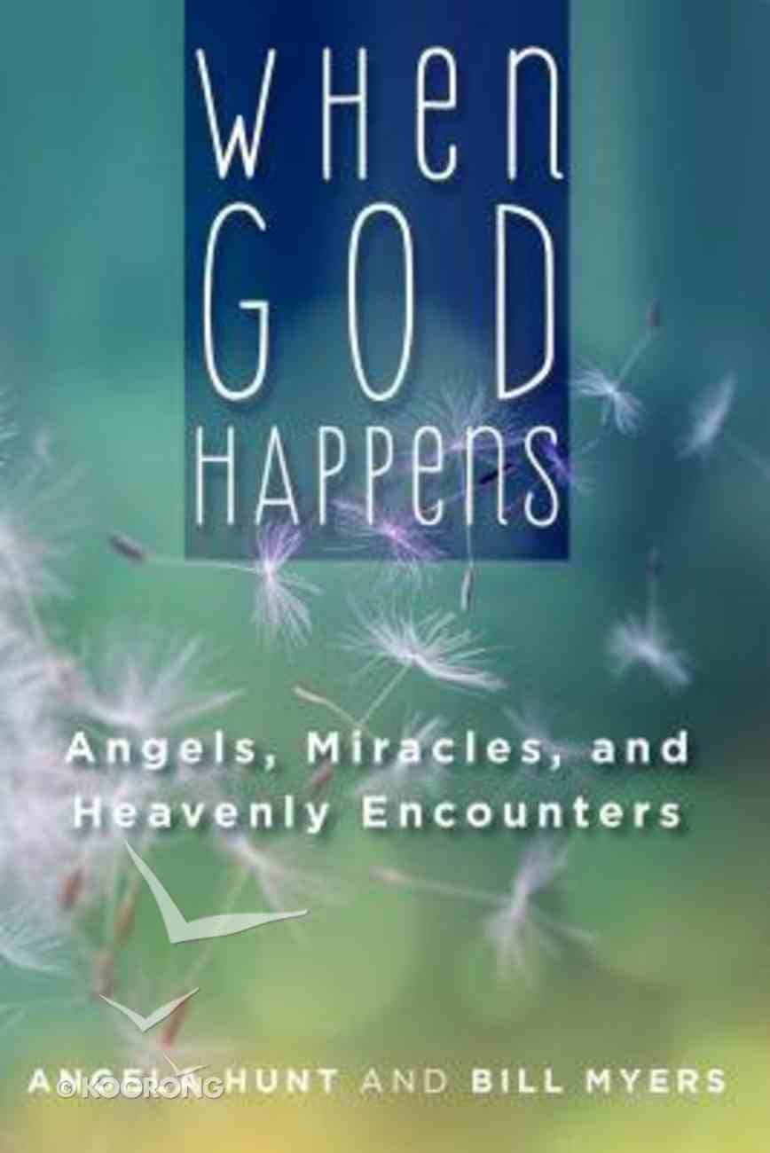 When God Happens: Angels, Miracles, and Heavenly Encounters Paperback