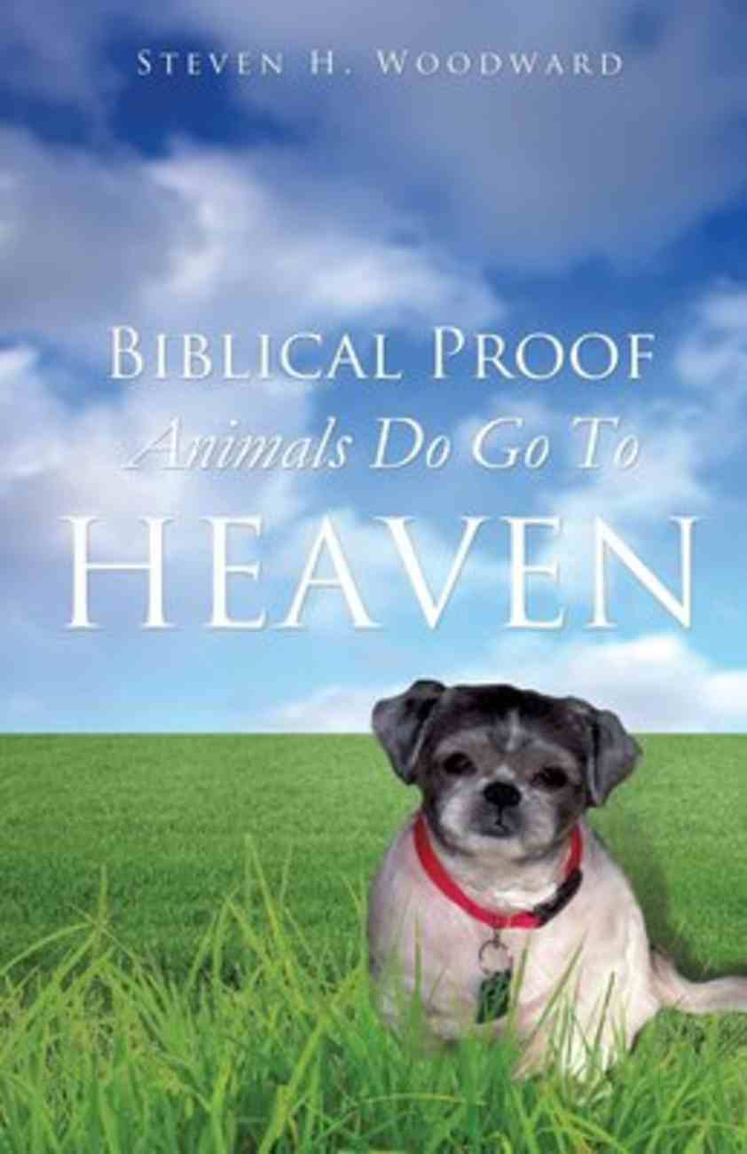Biblical Proof Animals Do Go to Heaven Paperback