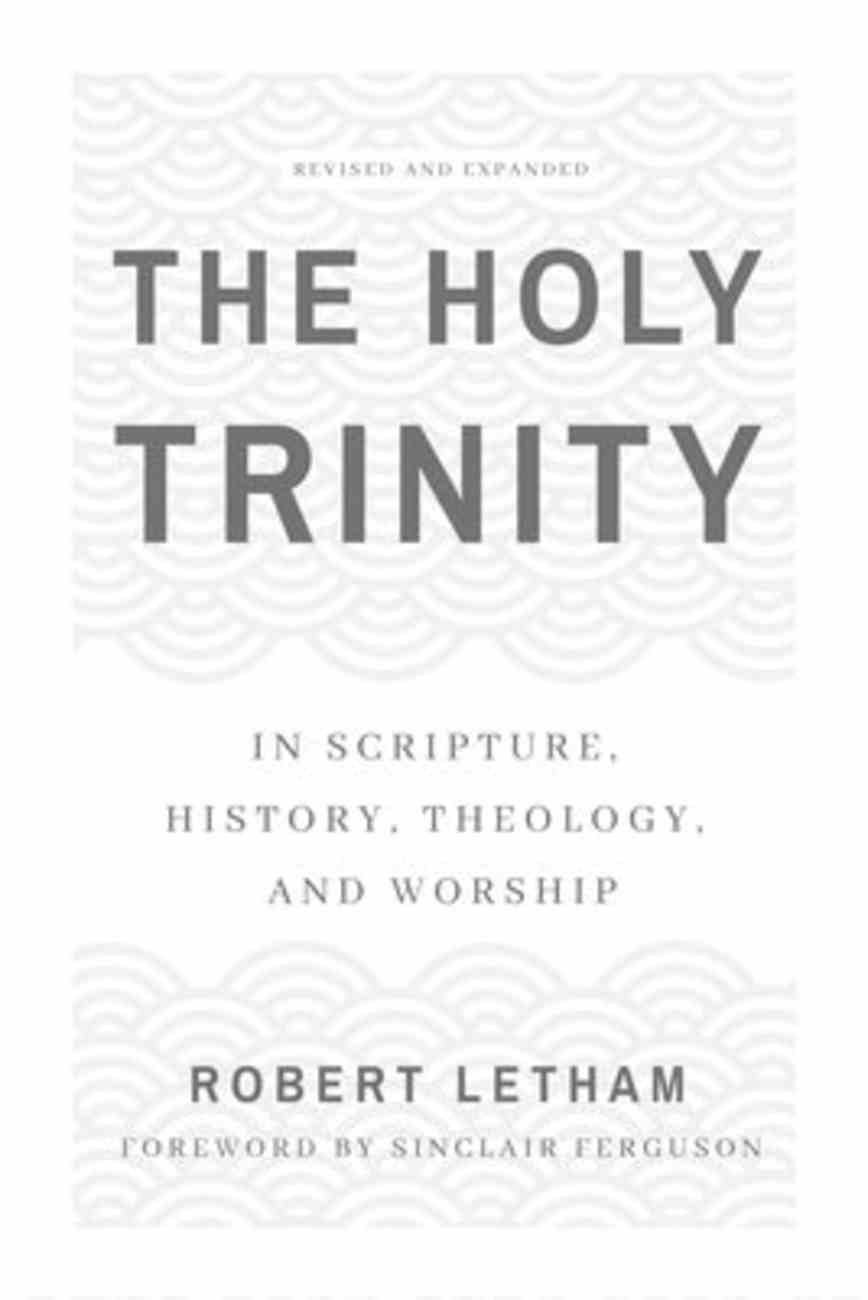 The Holy Trinity: In Scripture, History, Theology, and Worship Paperback