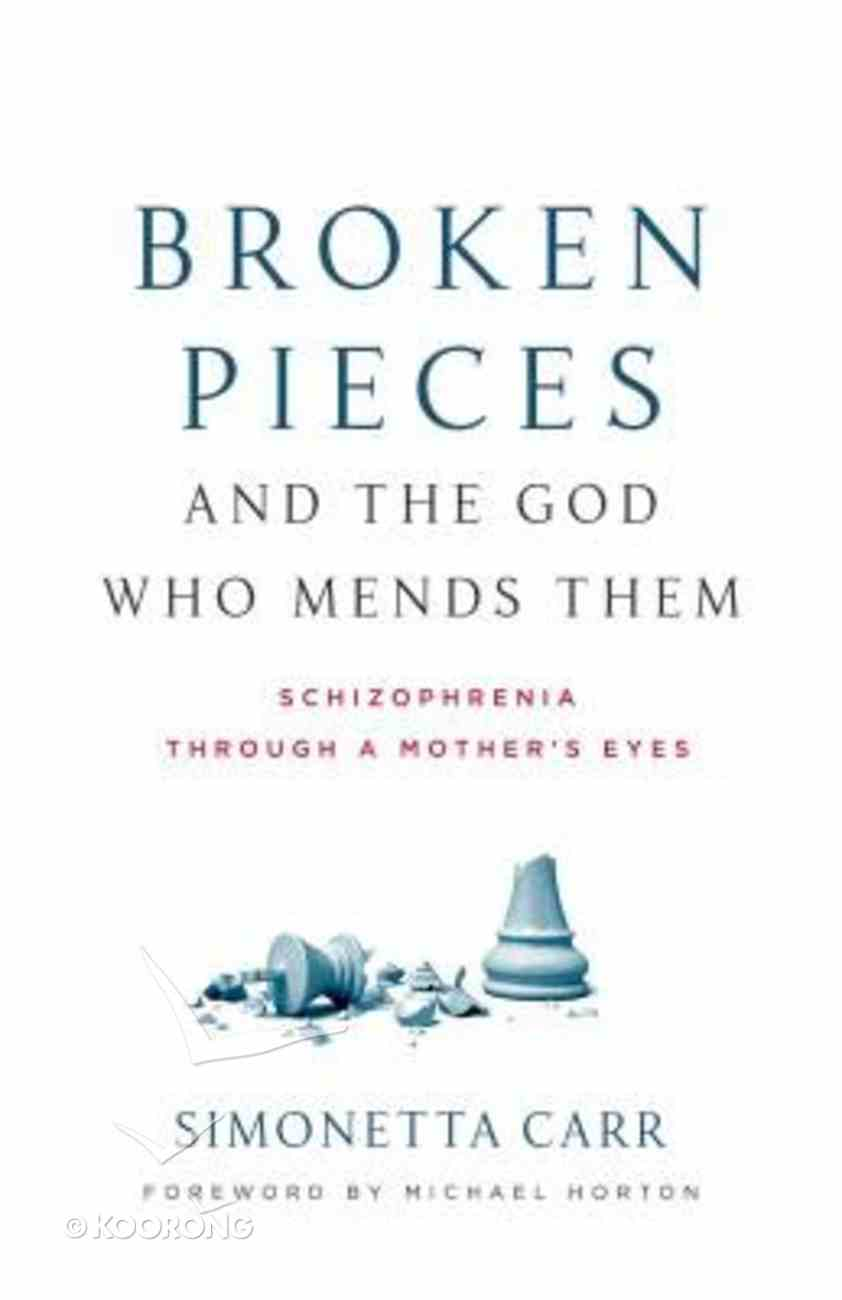 Broken Pieces and the God Who Mends Them: Schizophrenia Through a Mother's Eyes Paperback