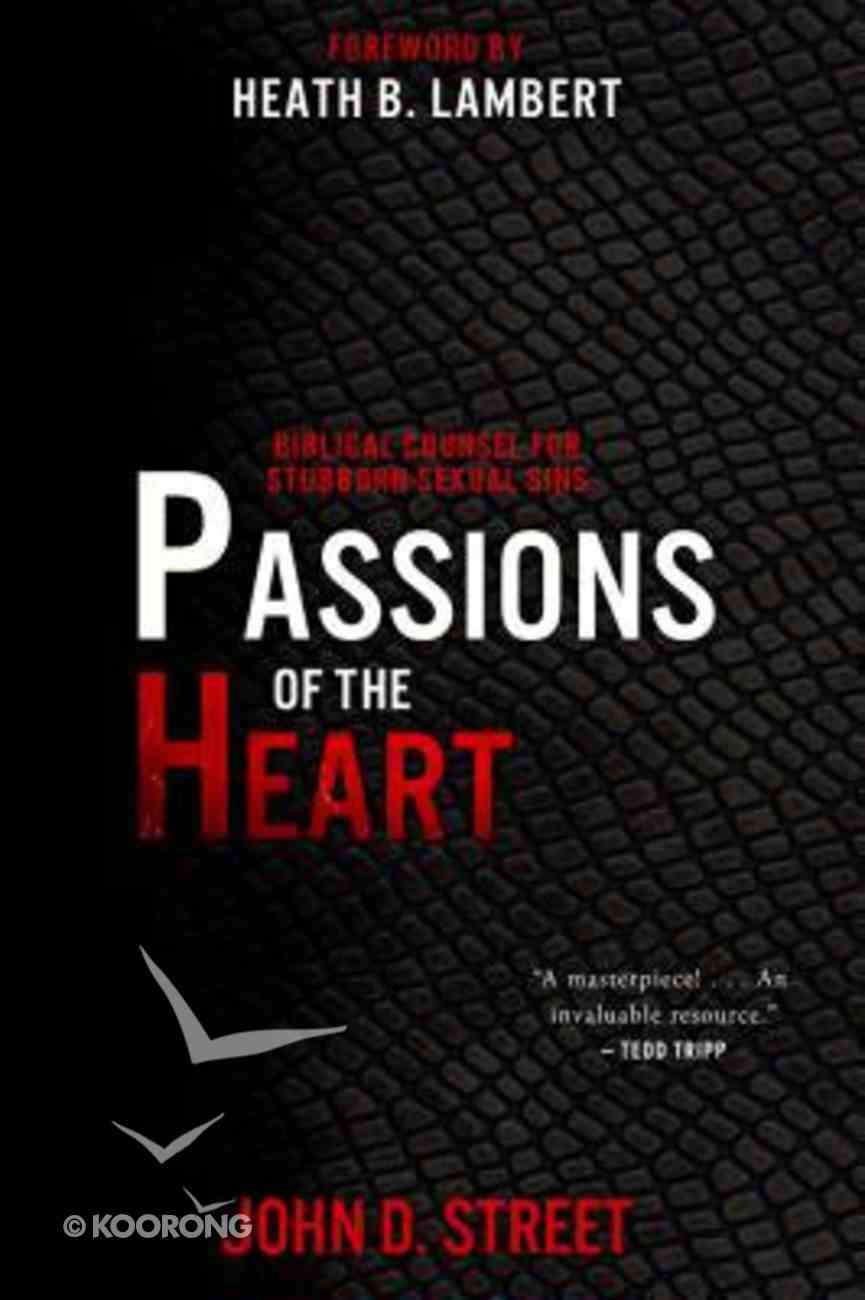 Passions of the Heart: Biblical Counsel For Stubborn Sexual Sins Paperback