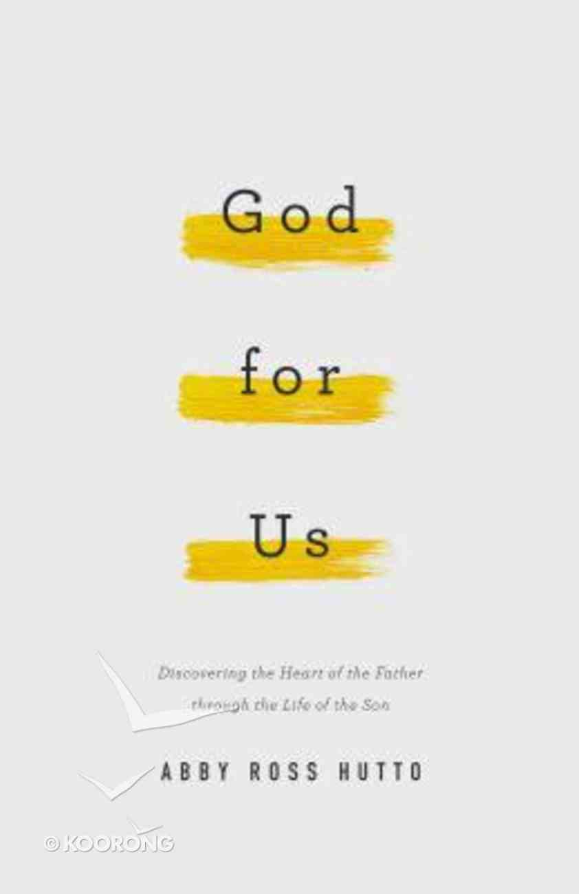 God For Us: Discovering the Heart of the Father Through the Life of the Son Paperback
