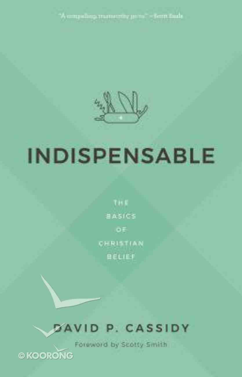 Indispensable: The Basics of Christian Belief Paperback