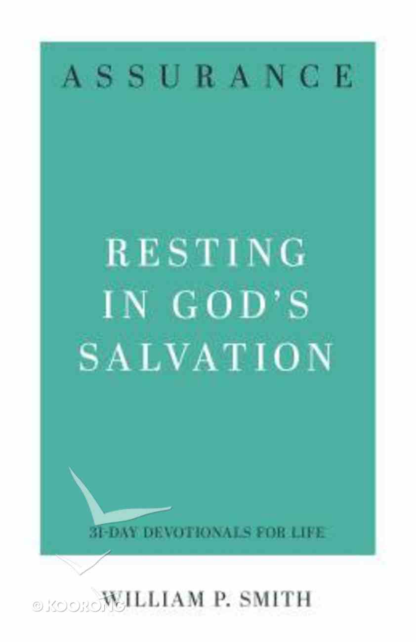 Assurance: Resting in God's Salvation (31-day Devotionals For Life Series) Paperback