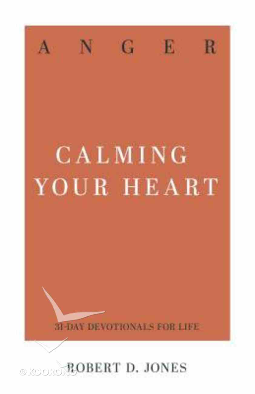 Anger: Calming Your Heart (31-day Devotionals For Life Series) Paperback