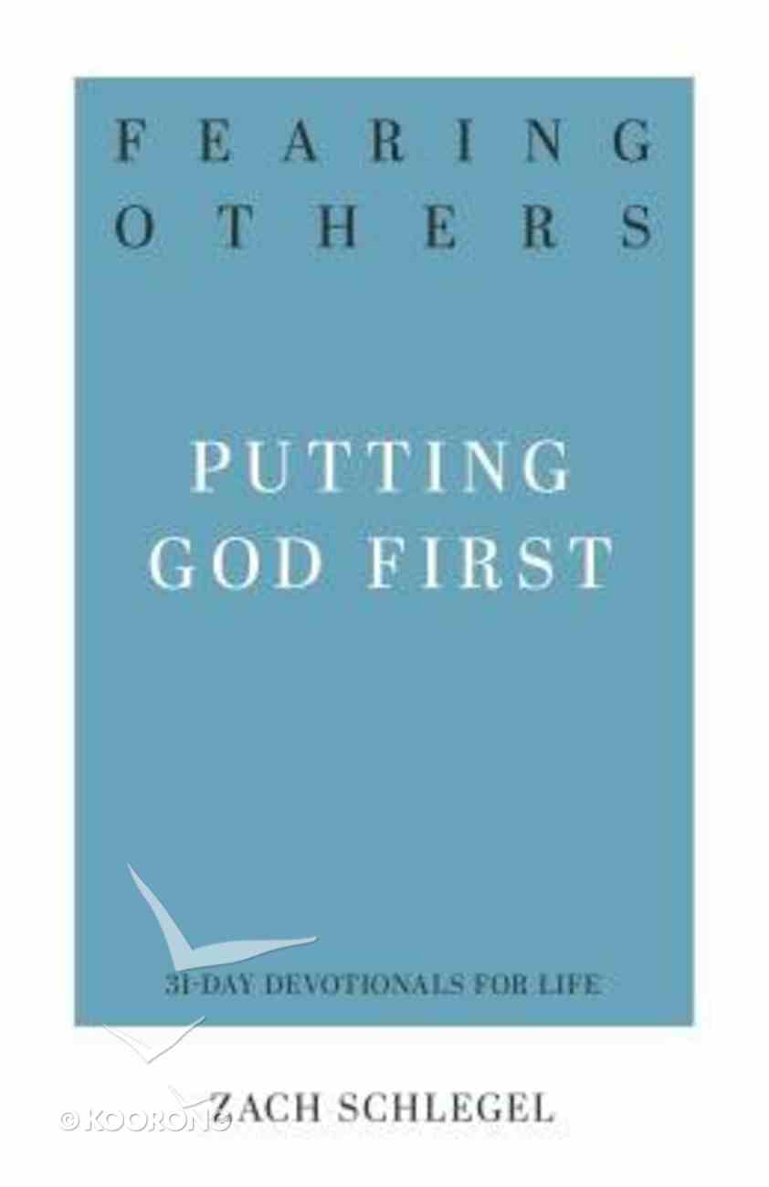Fearing Others: Putting God First (31-day Devotionals For Life Series) Paperback