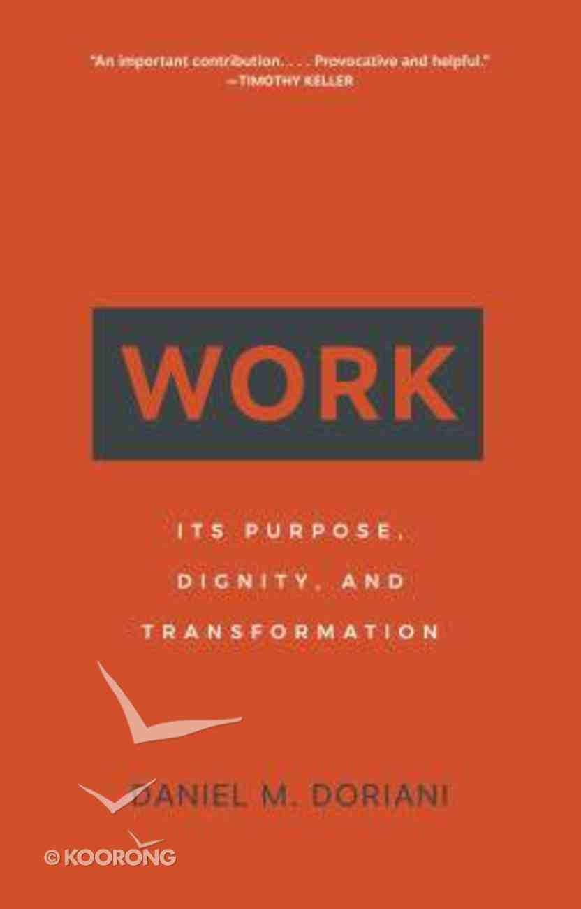 Work: Its Purpose, Dignity, and Transformation Paperback