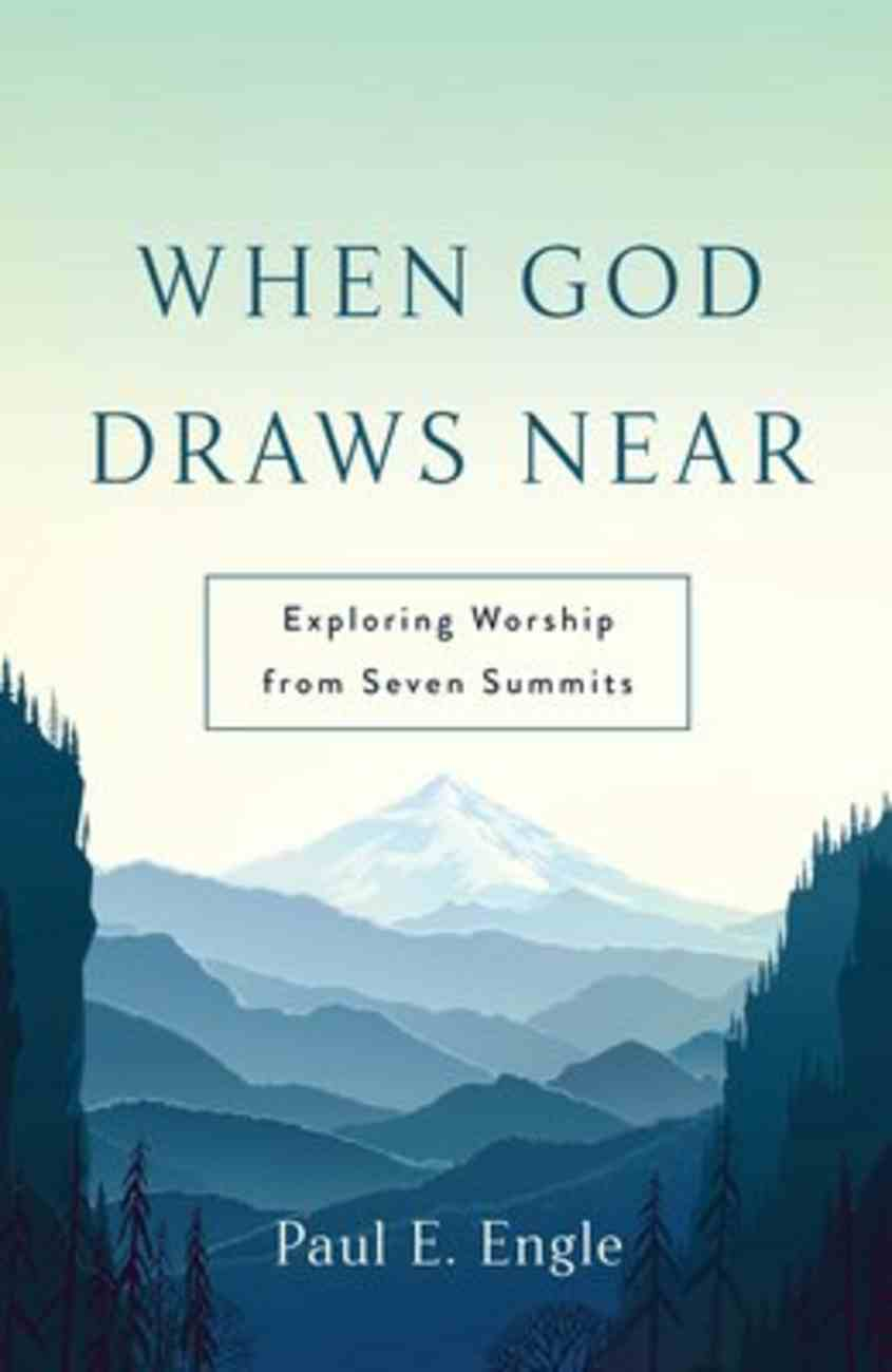 When God Draws Near: Exploring Worship From Seven Summits Paperback
