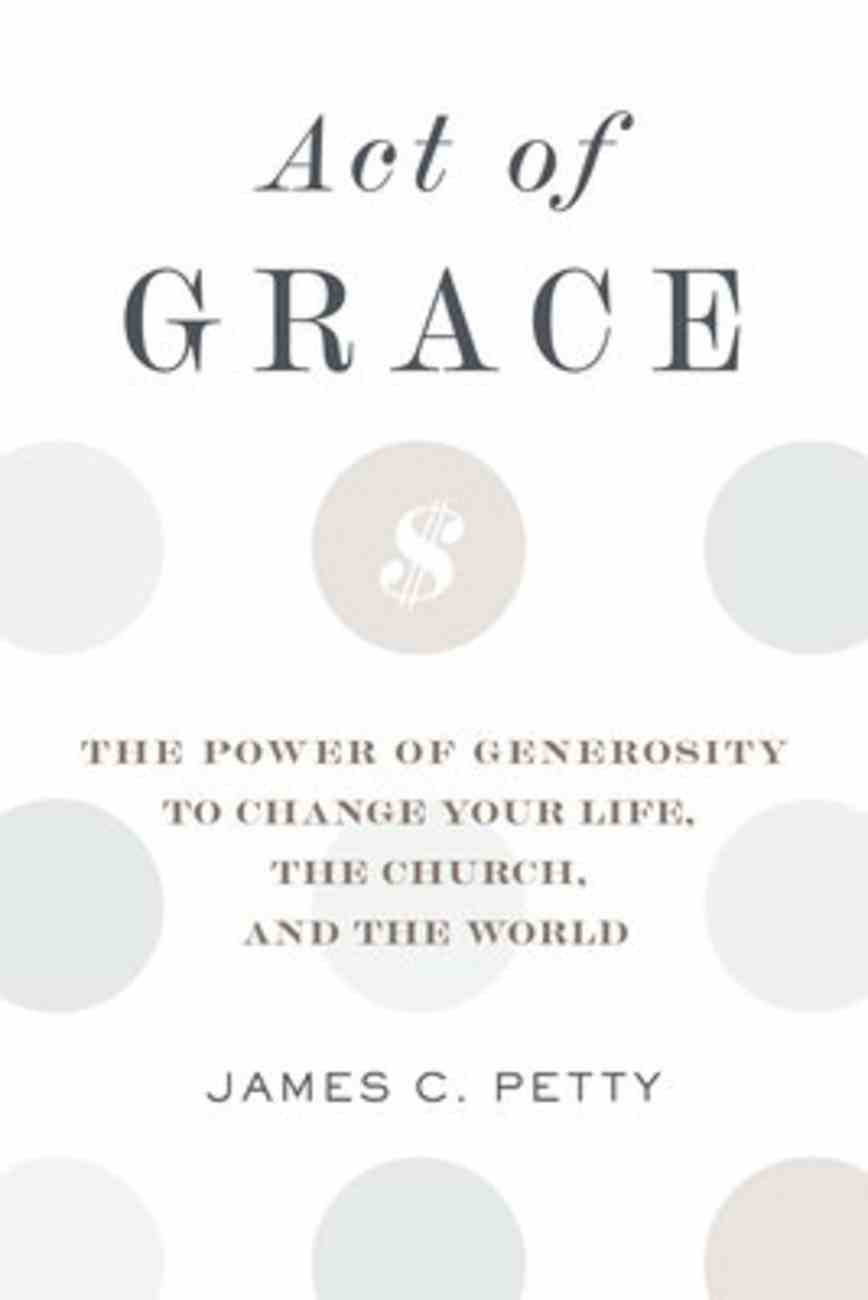 Act of Grace: The Power of Generosity to Change Your Life, the Church, and the World Paperback
