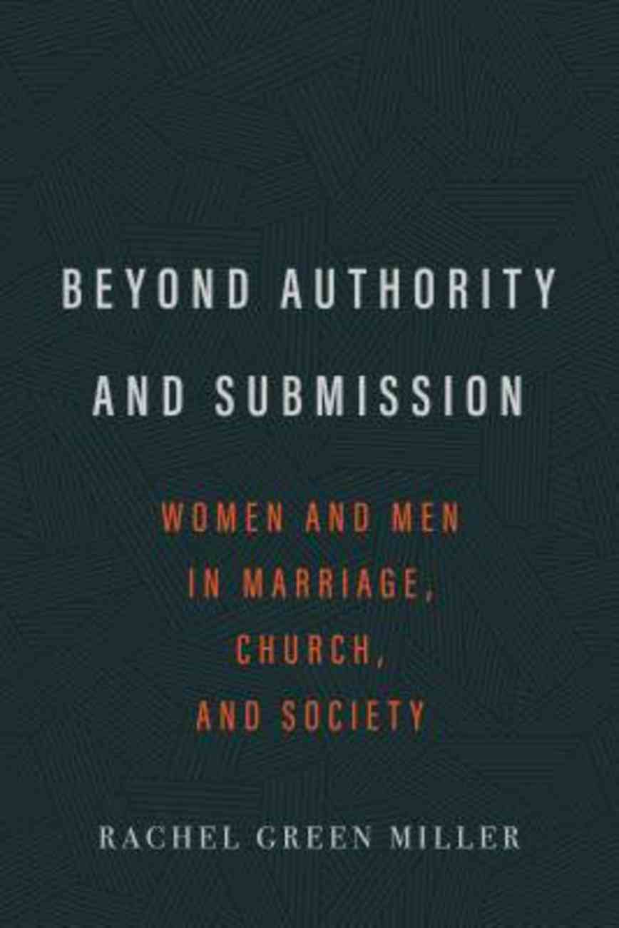 Beyond Authority and Submission: Women and Men in Marriage, Church, and Society Paperback