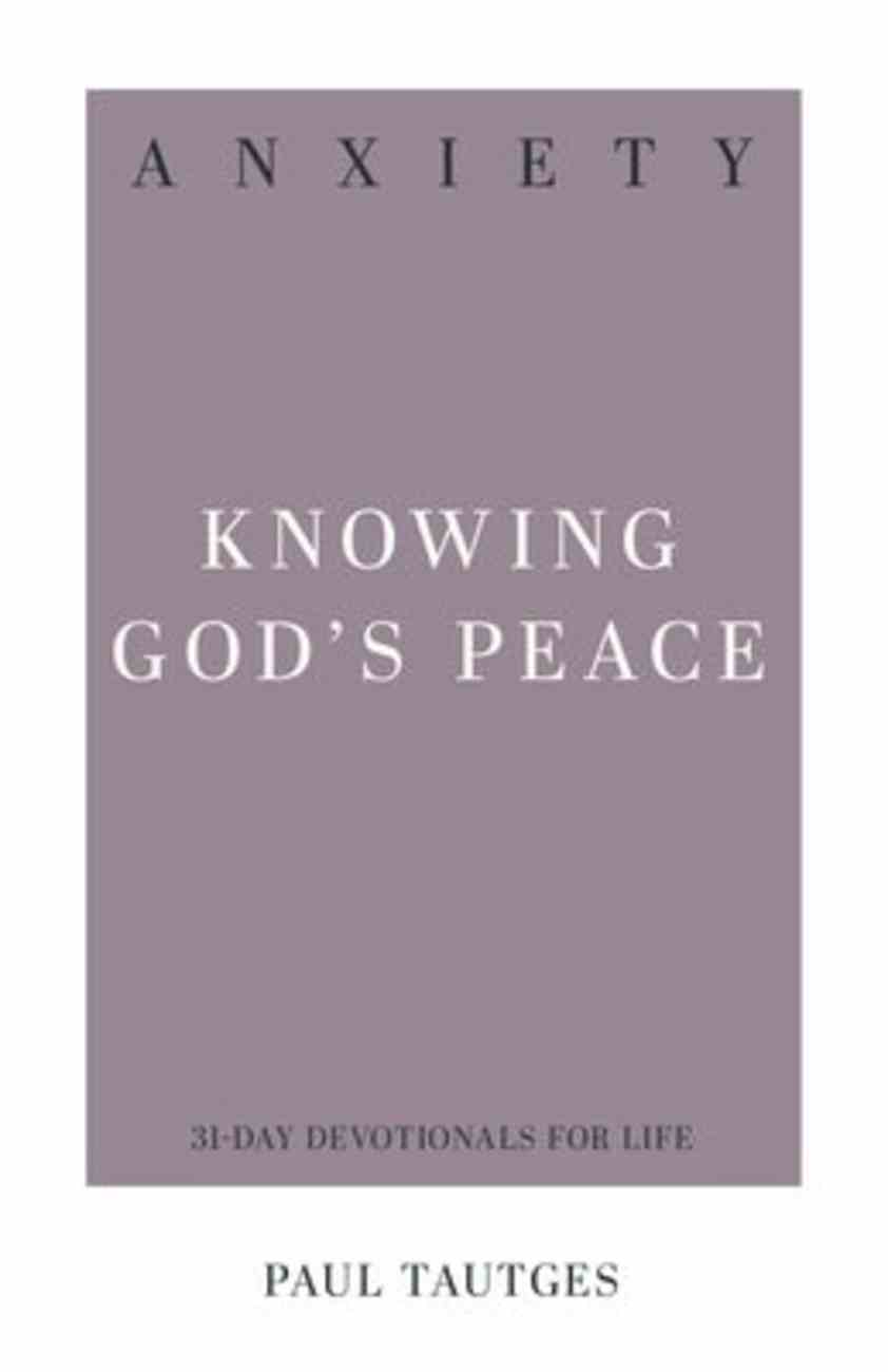 Anxiety: Knowing God's Peace (31-day Devotionals For Life Series) Paperback