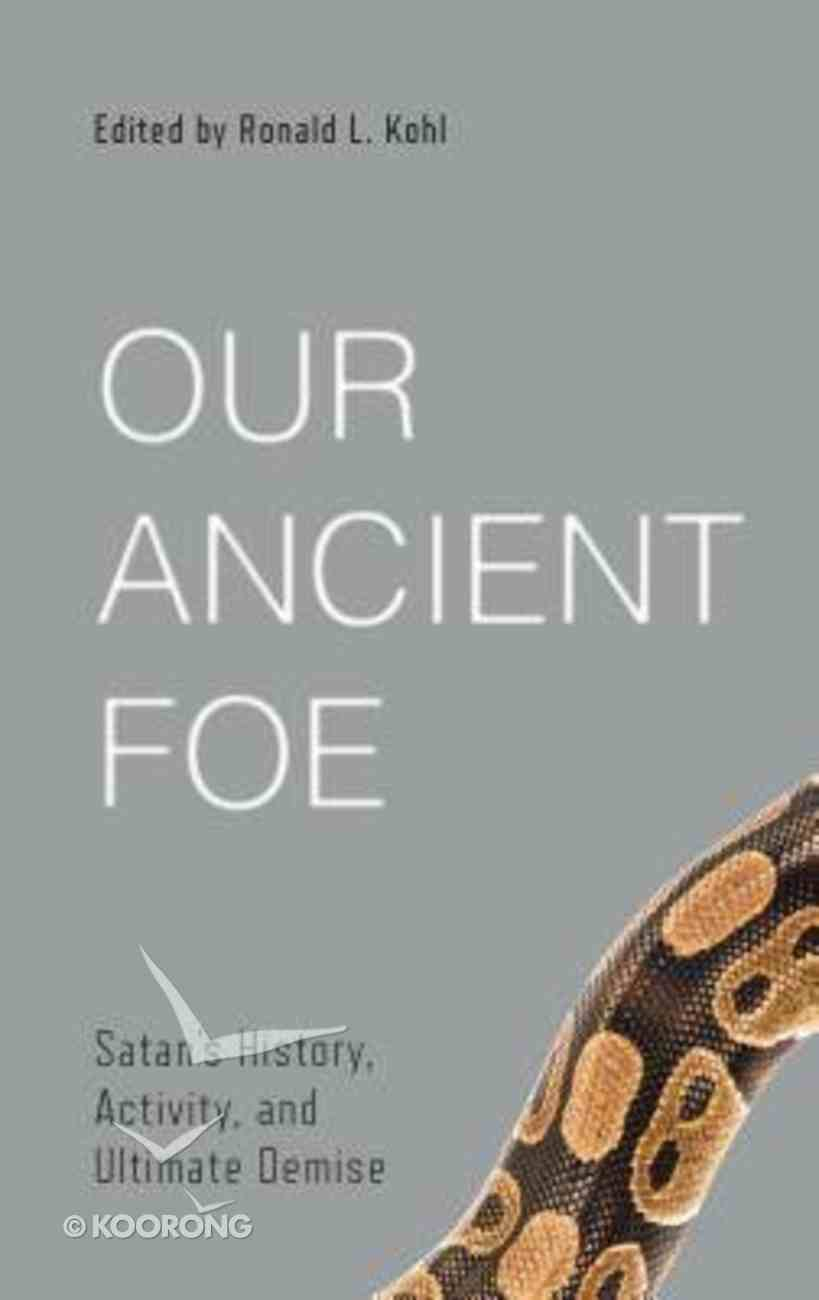 Our Ancient Foe: Satan's History, Activity, and Ultimate Demise Paperback