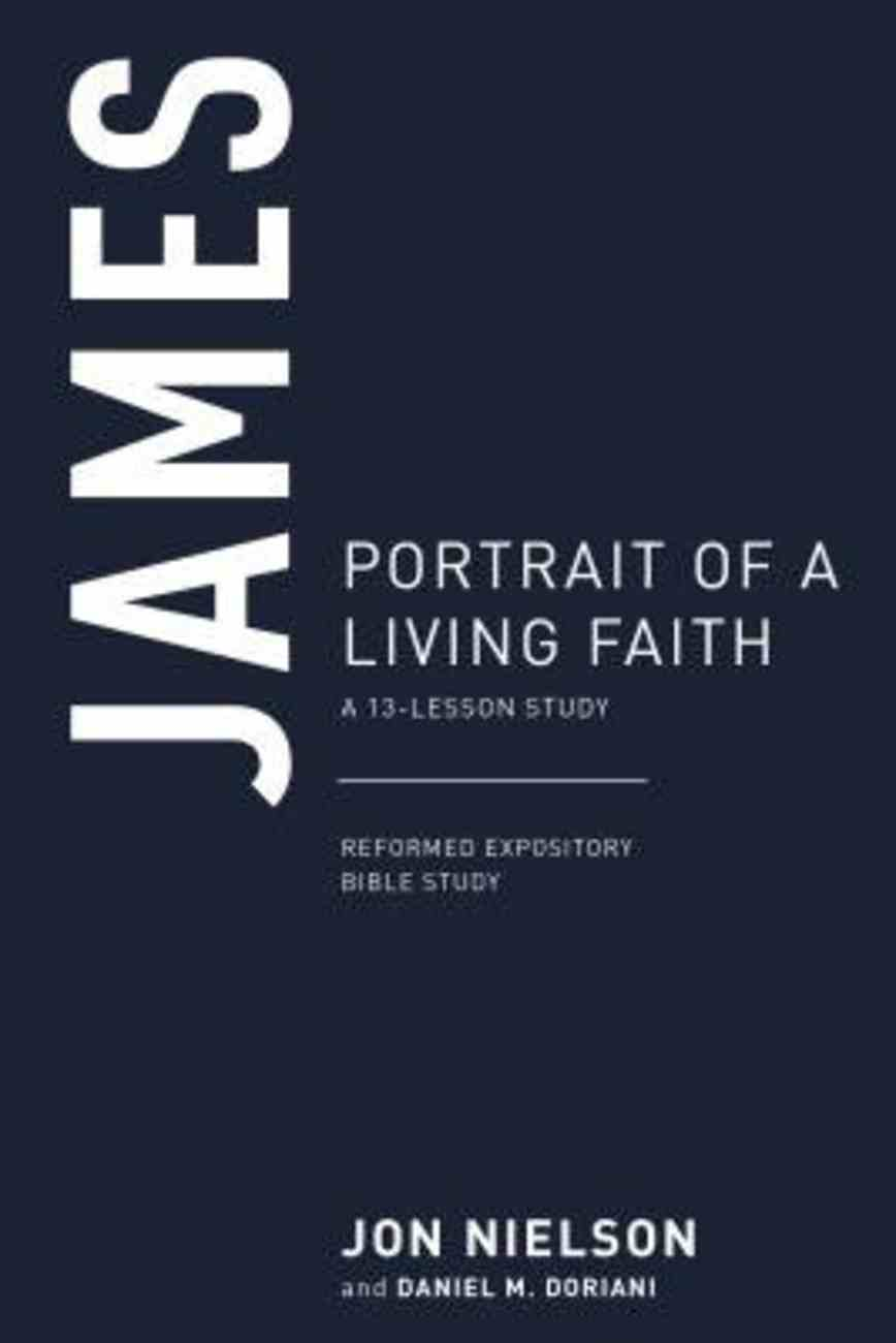 James: Portrait of a Living Faith (13 Lesson Study) (Reformed Expository Bible Study Guides Series) Paperback