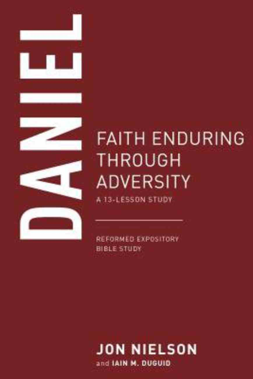 Daniel: Faith Enduring Through Adversity (13-Lesson Study) (Reformed Expository Bible Study Guides Series) Paperback