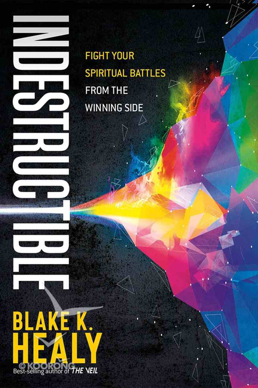 Indestructible: Fight Your Spiritual Battles From the Winning Side Paperback