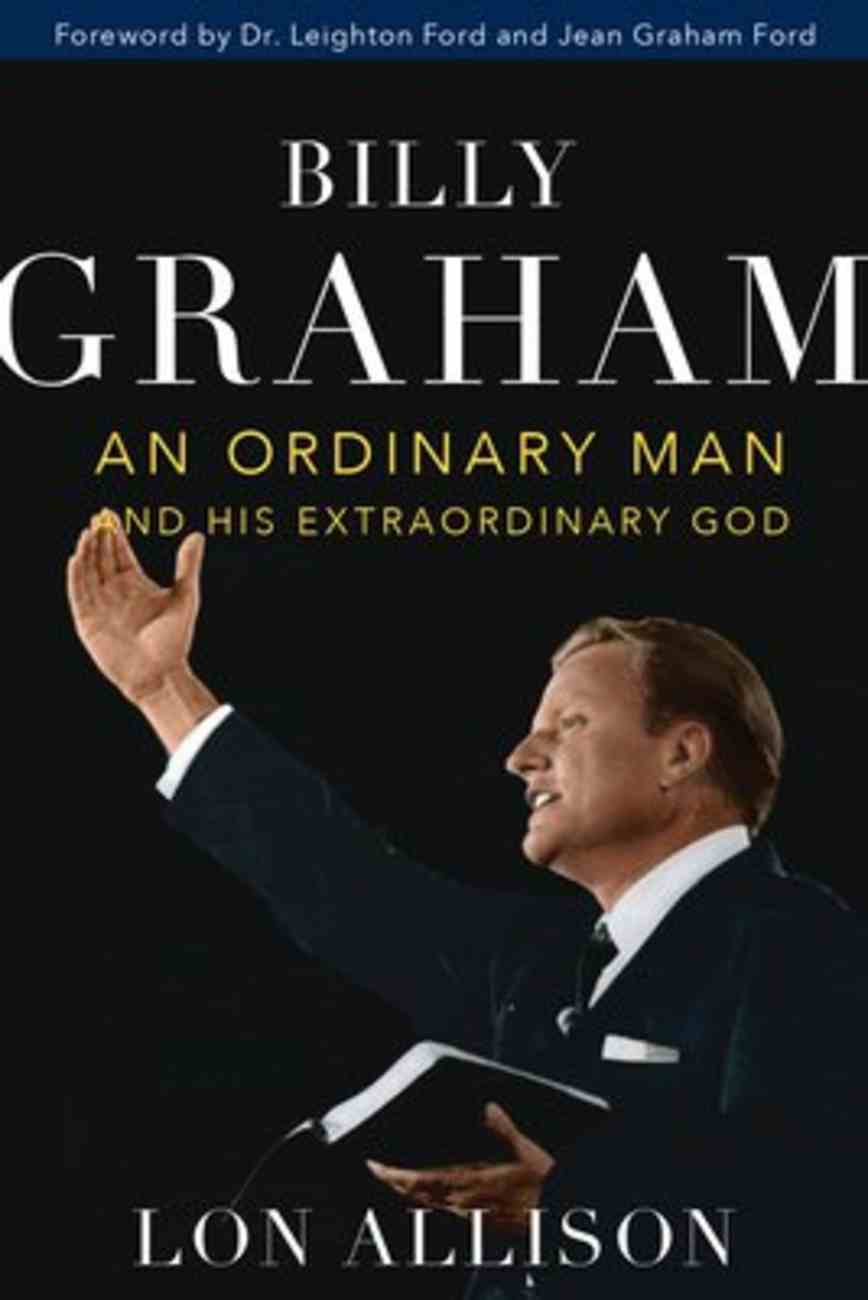 Billy Graham: An Ordinary Man and His Extraordinary God Paperback