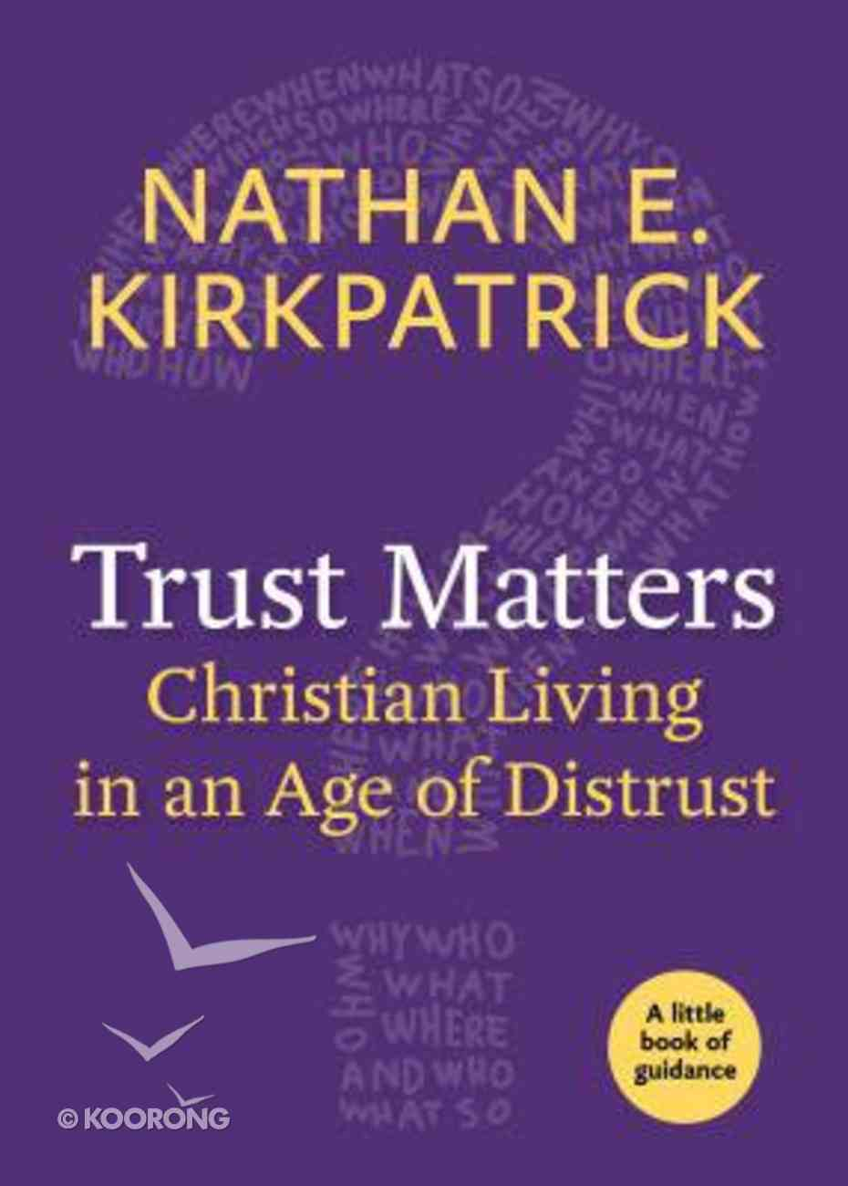 Trust Matters: Christian Living in An Age of Distrust (Little Book Of Guidance Series) Paperback