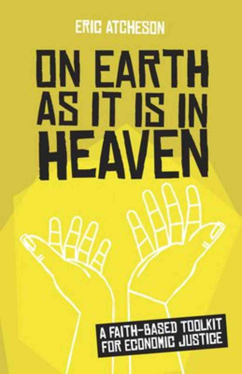On Earth as It is in Heaven: A Faith-Based Toolkit For Economic Justice Paperback