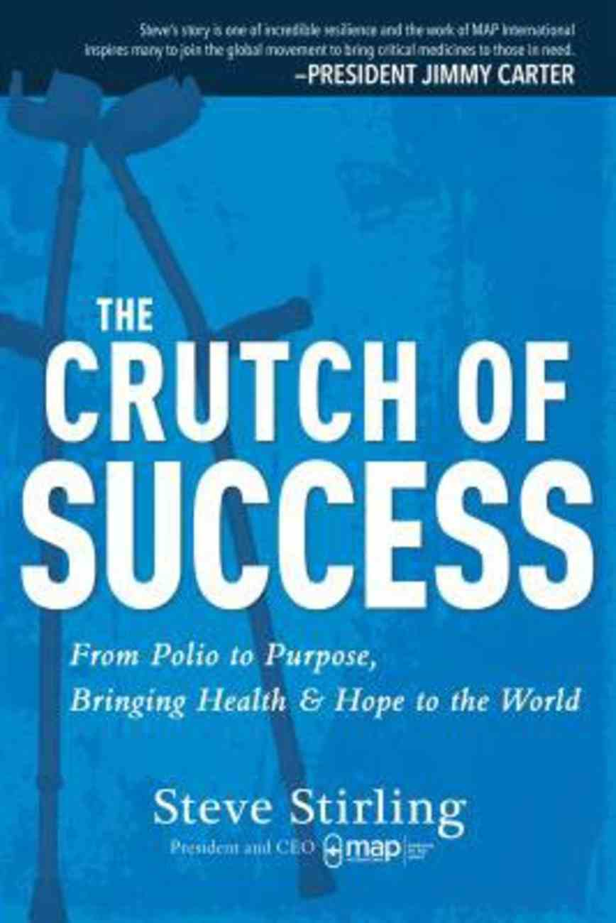 The Crutch of Success: From Polio to Purpose, Bringing Health & Hope to the World Paperback