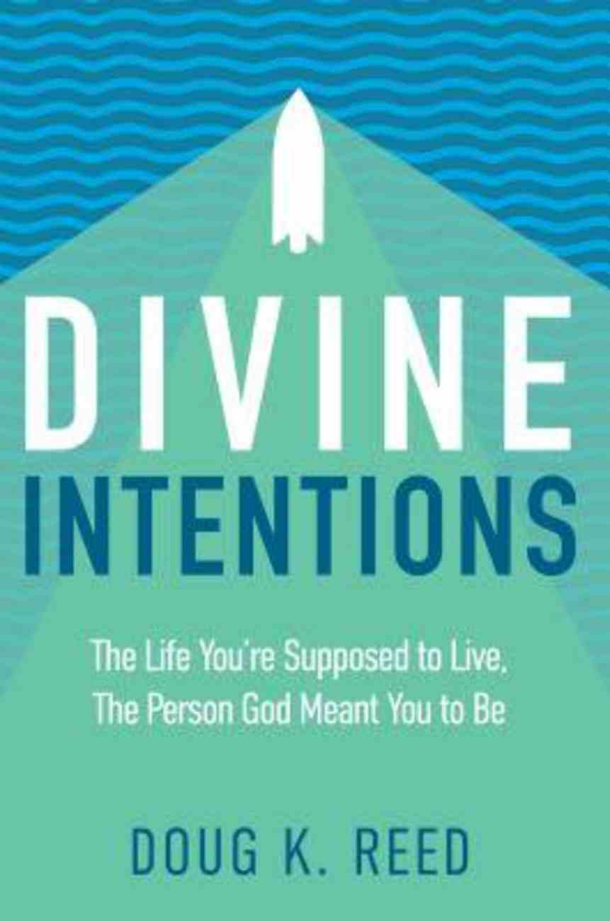Divine Intentions: The Life You're Supposed to Live, the Person God Meant You to Be Paperback