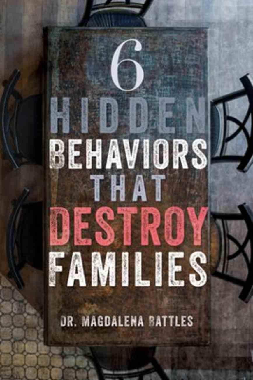 6 Hidden Behaviors That Destroy Families Paperback