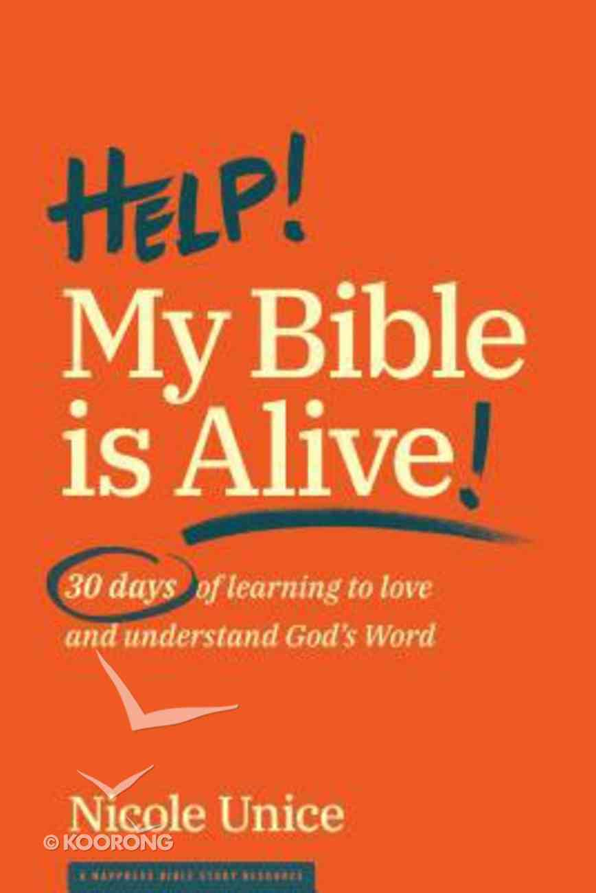 Help! My Bible is Alive?: 30 Days of Learning to Love and Understand God's Word Paperback