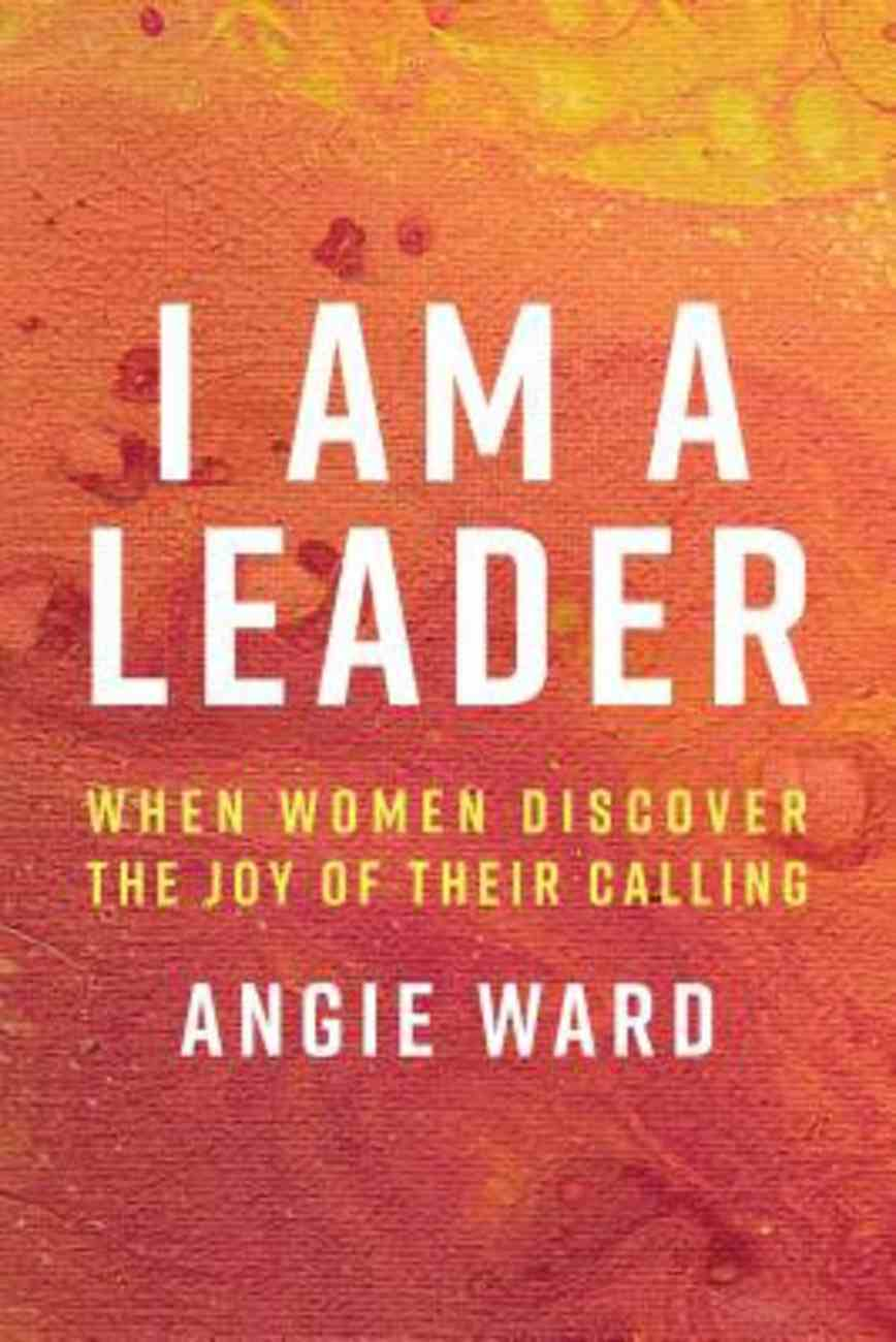 I Am a Leader: When Women Discover the Joy of Their Calling Paperback