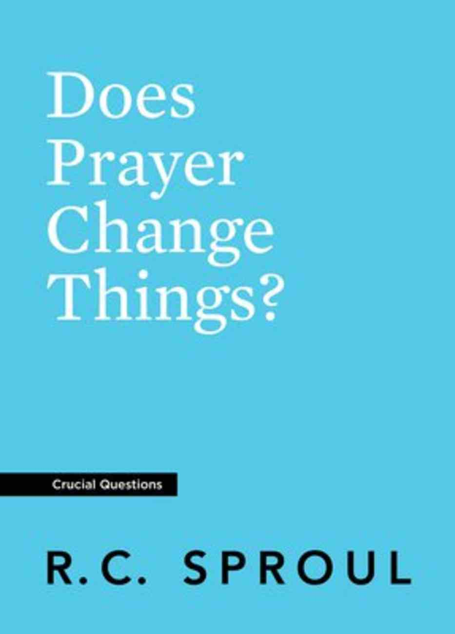 Does Prayer Change Things? (#03 in Crucial Questions Series) Paperback