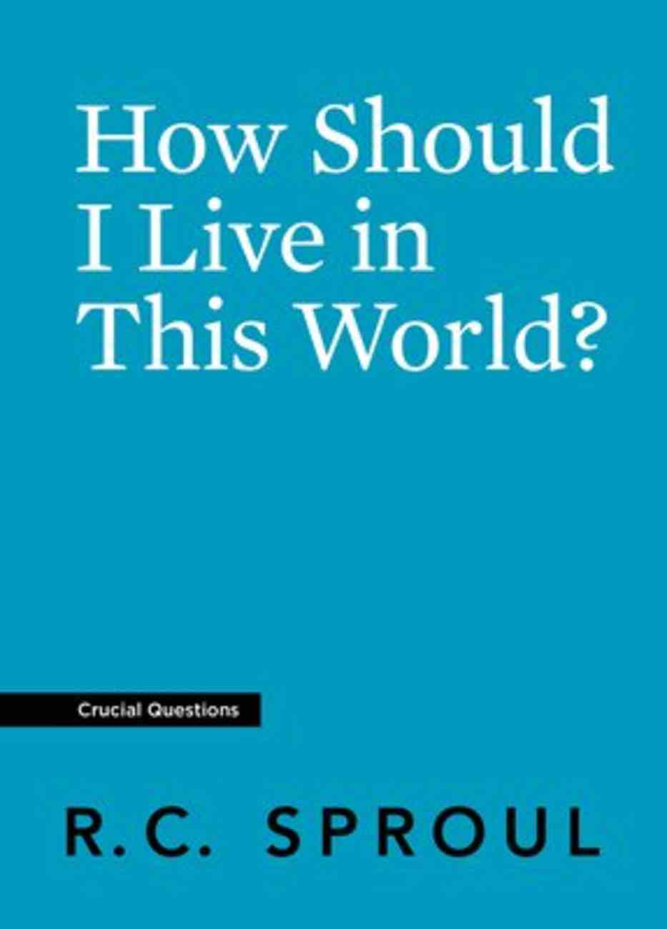 How Should I Live in This World? (#05 in Crucial Questions Series) Paperback