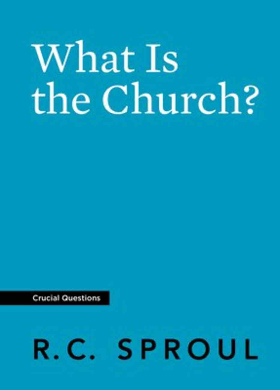 What is the Church? (#17 in Crucial Questions Series) Paperback